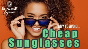 Cheap Sunglasses - And why to always avoid them