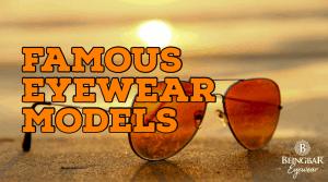 Famous Eyewear Models